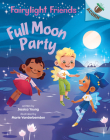 Full Moon Party: An Acorn Book (Fairylight Friends #3) (Library Edition) Cover Image