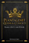 Plantagenet Queens & Consorts: Family, Duty and Power Cover Image