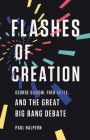 Flashes of Creation: George Gamow, Fred Hoyle, and the Great Big Bang Debate Cover Image