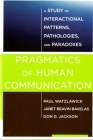 Pragmatics of Human Communication: A Study of Interactional Patterns, Pathologies and Paradoxes Cover Image