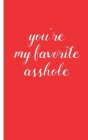you're my favorite asshole: Gag Gifts Creative Flirty Romantic Novelty Perfect Presents Idea for To Say Happy Valentines Day Gifts For Wife, Him, Cover Image