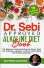 Dr. Sebi Approved Alkaline Diet Book: The Beginners Guide to Healing the Electric Body and Achieving a Healthier and Toxin Free Lifestyle with 39 Deli Cover Image