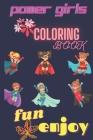 POWER GIRLS Coloring book: POWER GIRLS Coloring book & Fun enjoy Book 54 Inspiring Girls, Friendly - Paperback Cover Image