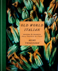 Old World Italian: Recipes and Secrets from Our Travels in Italy: A Cookbook Cover Image