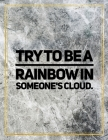 Try to be a rainbow in someone's cloud.: Marble Design 100 Pages Large Size 8.5