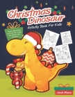 Christmas Dinosaur Activity Book For Kids: Coloring, Hidden Pictures, Dot To Dot, How To Draw, Spot Difference, Maze, Word Search Cover Image
