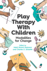 Play Therapy with Children: Modalities for Change Cover Image