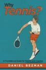 Why Tennis?: A Foundational Guide for Parents and Coaches Cover Image