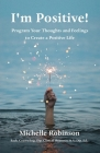 I'm Positive!: Program Your Thoughts and Feelings to Create a Positive Life Cover Image