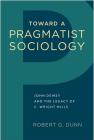 Toward a Pragmatist Sociology: John Dewey and the Legacy of C. Wright Mills Cover Image