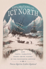Explorations in the Icy North: How Travel Narratives Shaped Arctic Science in the Nineteenth Century (Sci & Culture in the Nineteenth Century) Cover Image
