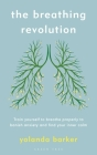 The Breathing Revolution: Train yourself to breathe properly to banish anxiety and find your inner calm Cover Image