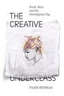 The Creative Underclass: Youth, Race, and the Gentrifying City Cover Image