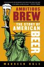 Ambitious Brew: The Story of American Beer Cover Image