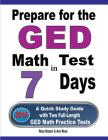Prepare for the GED Math Test in 7 Days: A Quick Study Guide with Two Full-Length GED Math Practice Tests Cover Image