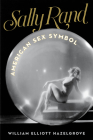 Sally Rand: American Sex Symbol Cover Image