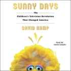 Sunny Days: The Children's Television Revolution That Changed America Cover Image