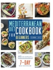 Mediterranean Diet Cookbook for Beginners: 601 Easy Recipes for A Tastier and Healthier Life (7-day meal plan) Cover Image