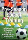 Pre-Season Soccer Training: A Seven Week, 50 Session Guide to Building For The New Season Cover Image