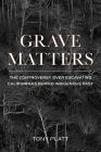 Grave Matters: The Controversy Over Excavating California's Buried Indigenous Past Cover Image