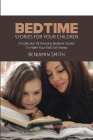 Bedtime Stories For Your Children: A Collection Of Amazing Bedtime Stories To Make Your Kids Fall Asleep Cover Image