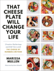 That Cheese Plate Will Change Your Life: Creative Gatherings and Self-Care with the Cheese By Numbers Method Cover Image