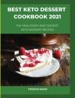 Best Keto Dessert Cookbook 2021: The Healthiest And Tastiest Keto Dessert Recipes Cover Image