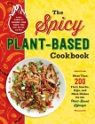 The Spicy Plant-Based Cookbook: More Than 200 Fiery Snacks, Dips, and Main Dishes for the Plant-Based Lifestyle Cover Image