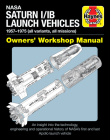 NASA Saturn I/IB Launch Vehicles Owner's Workshop Manual: 1957-1975 (all variants, all missions) - An insight into the technology, engineering and operational history of NASA's first and last Apollo launch vehicle (Owners' Workshop Manual) Cover Image