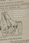 Recovering Native American Writings in the Boarding School Press Cover Image