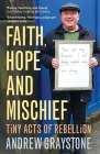 Faith, Hope and Mischief: Tiny acts of rebellion by an everyday activist Cover Image