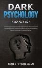 Dark Psychology 6 Books in 1: Introducing Psychology, How To Analyze People, Manipulation, Dark Psychology Secrets, Emotional Intelligence & Cogniti Cover Image