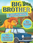 Big Brother Coloring Book for Toddlers: Colouring Book for Boy Who is Going to be a Big Brother - Easy Vehicles and Dinosaurs Illustrations - Gift Boo Cover Image