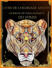 Livre De Coloriage Adulte: Livre De Coloriage Anti Stress Pour Adultes (Livre De Coloriage De Relaxation Pour Adultes) Cover Image