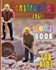 Construction Engineers Coloring Book For Kids: Funny Gift idea For girls and boys that enjoy coloring construction workers and engineers With construc Cover Image