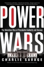 Power Wars: The Relentless Rise of Presidential Authority and Secrecy Cover Image