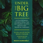 Under the Big Tree Lib/E: Extraordinary Stories from the Movement to End Neglected Tropical Diseases Cover Image