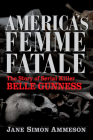 America's Femme Fatale: The Story of Serial Killer Belle Gunness Cover Image