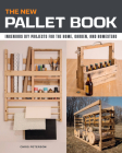 The New Pallet Book: Ingenious DIY Projects for the Home, Garden, and Homestead Cover Image