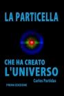 La Particella Che Ha Creato l'Universo: Il Monopolo Magnetico Di Paul Dirac Cover Image