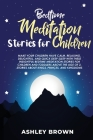 Bedtime Meditation Stories for Children: Make your Children have Calm, Relaxing, Delightful, and Quick Deep Sleep with these Insightful Bedtime Medita Cover Image