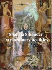 Shahzia Sikander: Extraordinary Realities Cover Image