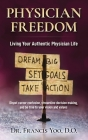 Physician Freedom: Living Your Authentic Physician Life Cover Image
