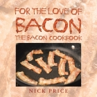 For the Love of Bacon: The Bacon Cookbook Cover Image