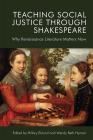 Teaching Social Justice Through Shakespeare: Why Renaissance Literature Matters Now Cover Image