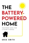 The Battery-Powered Home: Foolproof Grid-Tied Lithium Storage Cover Image