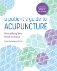 A Patient's Guide to Acupuncture: Everything You Need to Know Cover Image