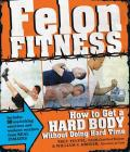 Felon Fitness: How to Get a Hard Body Without Doing Hard Time Cover Image