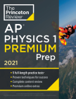 Princeton Review AP Physics 1 Premium Prep, 2021: 5 Practice Tests + Complete Content Review + Strategies & Techniques (College Test Preparation) Cover Image
