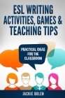 ESL Writing Activities, Games & Teaching Tips: Practical Ideas for the Classroom Cover Image